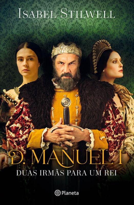 D. Manuel I - Duas Irmãs para um Rei de Isabel Stilwell