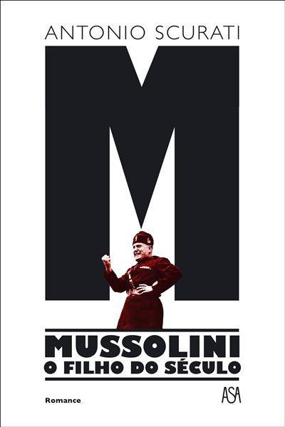 M - Mussolini - O Filho do Século de Antonio Scurati