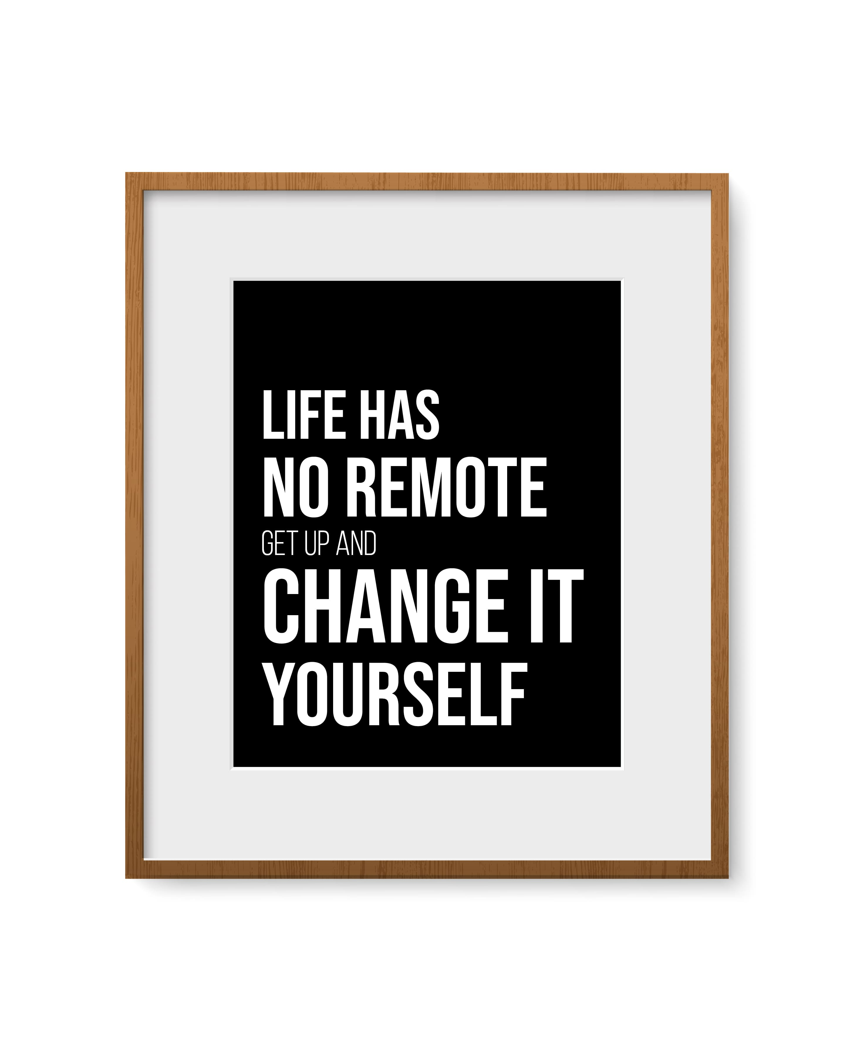 """Quadro - """"Life has no remote, get up and change it yourself"""""""